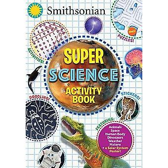 Smithsonian Super Science Activity Book by Steve Behling - 9781684120