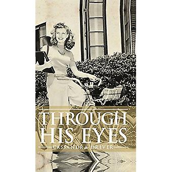Through His Eyes by Cassandra Driver - 9781682938430 Book