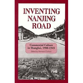 Inventing Nanjing Road - Commercial Culture in Shanghai - 1900-1945 (C