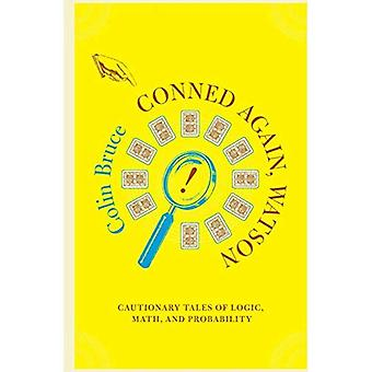 Conned Again, Watson: Cautionary Tales of Logic, Math and Probability (en anglais)