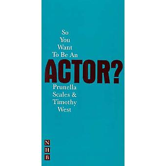 So You Want to be an Actor by Timothy West