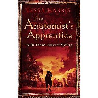 The Anatomists Apprentice a packendes Geheimnis, das die Intrige von CSI mit der Geschichte des 18. Jahrhunderts von Tessa Harris verbindet