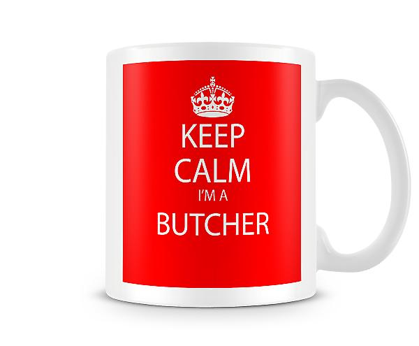 Keep Calm Im A Butcher Printed Mug Printed Mug