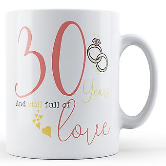 30 Years and Still full of Love - Anniversary - Printed Mug
