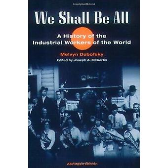 We Shall be All - A History of the Industrial Workers of the World (Ab