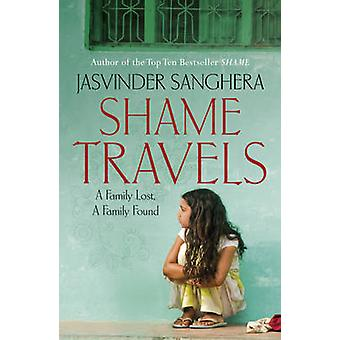 Shame Travels - A Family Lost - A Family Found by Jasvinder Sanghera -