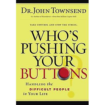 Who's Pushing Your Buttons? - Handling the Difficult People in Your Li