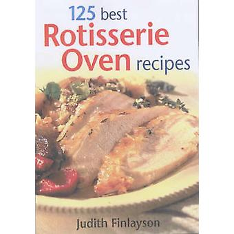 125 Best Rotisserie Oven Recipes by Judith Finlayson - 9780778801108