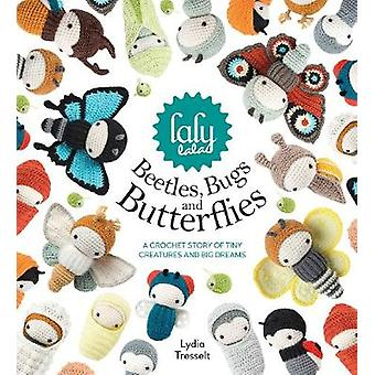 Lalylala's Beetles - Bugs and Butterflies - A Crochet Bedtime Story of