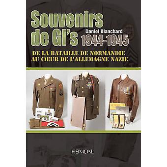 Souvenirs de GI's 1944-1945 - De la Bataille de Normandie au C/Ur de l