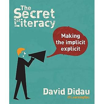 The Secret of Literacy - Making the Implicit - Explicit by David Didau