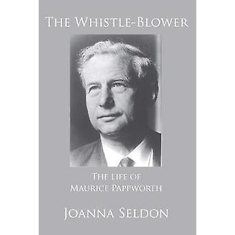 The Whistle Blower - The Life of Maurice Pappworth - the Story of One M