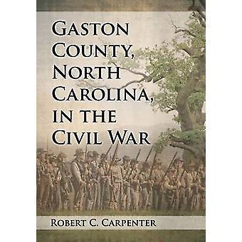 Gaston County - North Carolina - in the Civil War by Robert C. Carpen