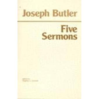 Five Sermons Preached at the Rolls Chapel: A Dissertation Upon the Nature of Virtue
