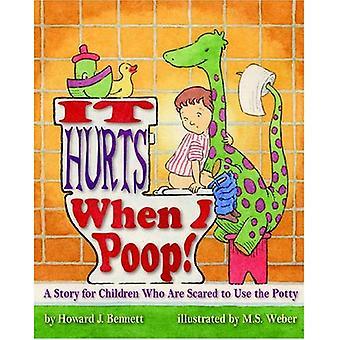 Es tut weh, wenn ich Poop!: eine Geschichte für Kinder, die Angst haben, das Töpfchen benutzen