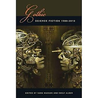 Gothic Science Fiction: 1980-2010 (Liverpool Science Fiction Texts & Studies)