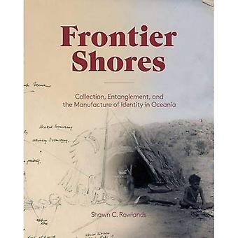 Frontier Shores - Collection, Entanglement, and the Manufacture of Identity in Oceania