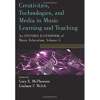 Creativities, Technologies, and Media in Music Learning and Teaching: An Oxford Handbook of Music Education, Volume 5 (Oxford� Handbooks)