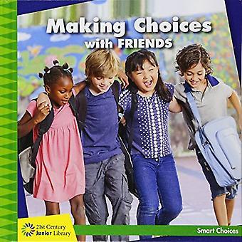 Faire des choix avec des amis (XXIe siècle bibliothèque Junior: Smart Choices)