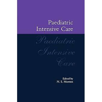 Paediatric Intensive Care by Morton & Neil S.