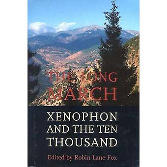 The Long March Xenophon and the Ten Thousand by Lane Fox & Robin