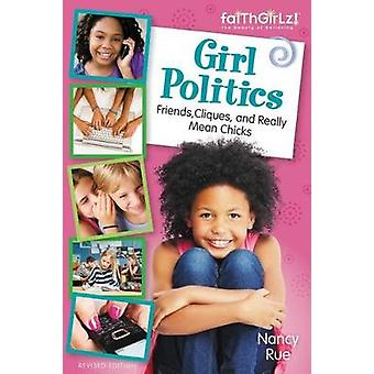 Girl Politics Updated Edition Friends Cliques and Really Mean Chicks by Rue & Nancy N.