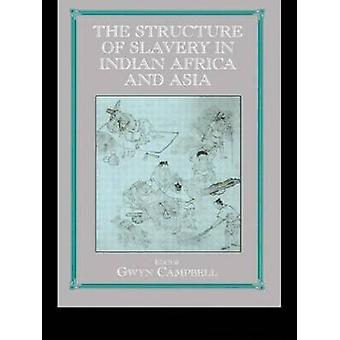 The Structure of Slavery in Indian Ocean Africa and Asia by Campbell & Gwyn