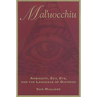 Maluocchiu Ambiguity Evil Eye and the Language of Distress by Migliore & Sam