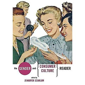 The Gender and Consumer Culture Reader by Scanlon & Jennifer R.