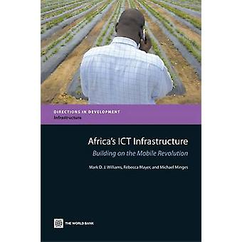 Africas ICT Infrastructure by Williams & Mark D.J.