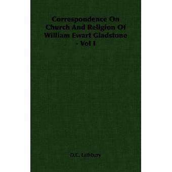 Correspondentie over kerk en religie van William Ewart Gladstone Vol ik door Lathbury & D.C.