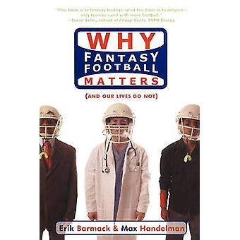 Why Fantasy Football Matters And Our Lives Do Not by Barmack & Erik