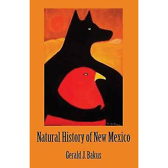 Natural History of New Mexico by Bakus & Gerald J.