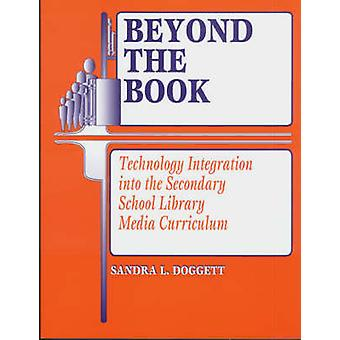 Beyond the Book Technology Integration Into the Secondary School Library Media Curriculum by Doggett & Sandra L.