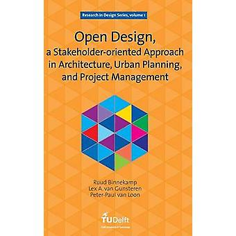 Open Design a Stakeholderoriented Approach in Architecture Urban Planning and Project Management by Binnekamp & Ruud