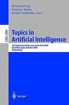 Topics in Artificial Intelligence  5th Catalonian Conference on AI CCIA 2002 Castelln Spain October 2425 2002. Proceedings by Escrig Monferrer & Maria Teresa