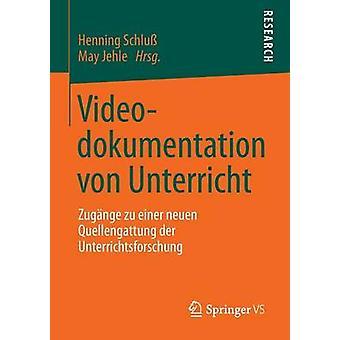 Videodokumentation Von Unterricht Zugange Zu Einer Neuen Quellengattung Der Unterrichtsforschung by Schluss & Henning