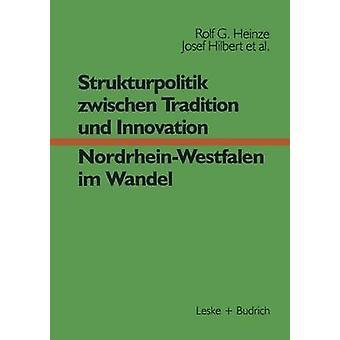 Strukturpolitik Zwischen Tradition Und Innovation NRW Im Wandel von & Rolf Heinze