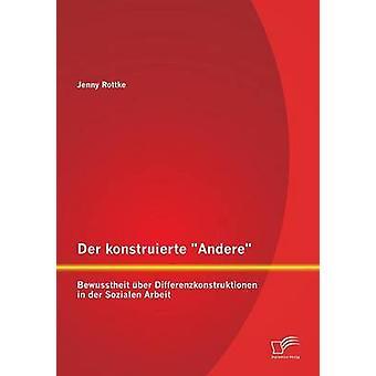 Konstruierte der Andere Bewusstheit ber Differenzkonstruktionen in der Sozialen Arbeit da Rottke & Jenny