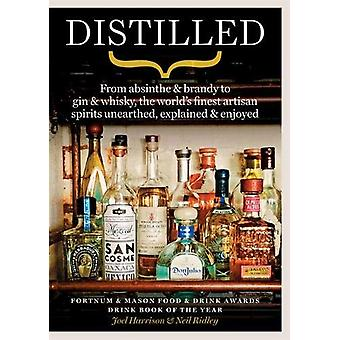 Distilled - From absinthe & brandy to vodka & whisky - the world's fin