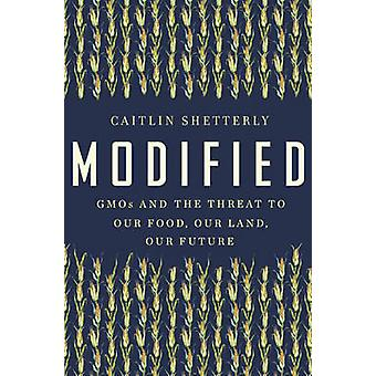 Modified - Gmos and the Threat to Our Food - Our Land - Our Future by