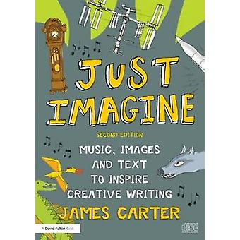 Just Imagine - Music - Images and Text to Inspire Creative Writing (2n