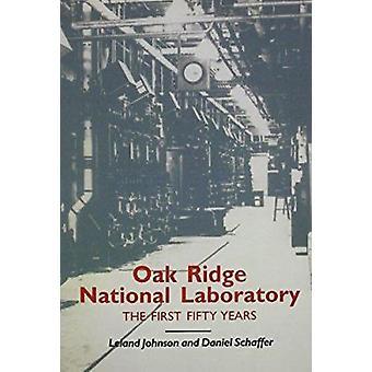 Oak Ridge National Laboratory - The First Fifty Years by Leland Johnso