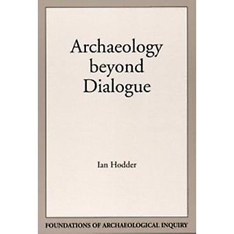 Archaeology Beyond Dialogue by Ian Hodder - 9780874807806 Book