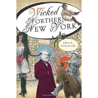 Wicked Northern New York by Cheri Farnsworth - 9781609493059 Book