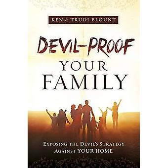 Devil-Proof Your Family - A Parent's Guide to Guarding Your Home Again