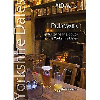 Pub Walks - Walks to the Finest Pubs in the Yorkshire Dales by Neil Co