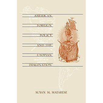 La politique étrangère américaine et l'Imagination utopique par Susan M. Matar