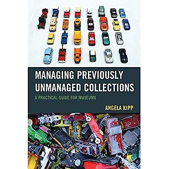 Managing Previously Unmanaged Collections: A Practical Guide for Museums