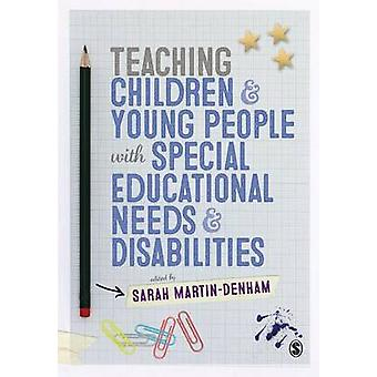 Teaching Children and Young People with Special Educational Needs and Disabilities by Sarah MartinDenham